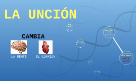 LA UNCION CAMBIA TU CORAZÓN
