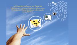 A Educação Inclusiva e o papel do Mediador do aprendizado do Aluno com transtorno global do desenvolvimento (Autismo)