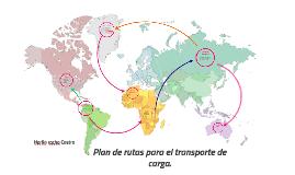 Copia de Copy of Plan de rutas para el transporte de carga.