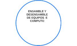 ENSAMBLE Y DESENSAMBLE DE EQUIPOS  E COMPUTO