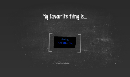 My favourite thing is...