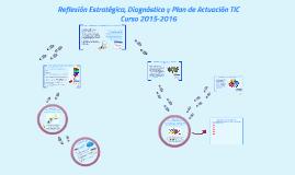 Claves del proceso de Reflexión Estratégica y elaboración del Diagnóstico y Plan de Actuación TIC- Curso 2015-2016