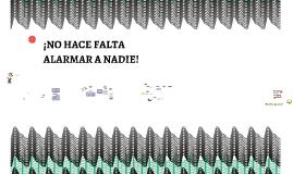 ¡NO HACE FALTA ALARMAR A NADIE!