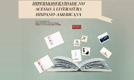 HIPERMODERNIDADE NO ACESSO À LITERATURA HISPANO-AMERICANA