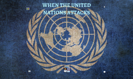 WHEN THE UNITED NATIONS ATTACKS