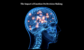 The Impact of Emotion On Decision Making