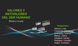 Copy of VALORES Y ANTIVALORES DEL SER HUMANO