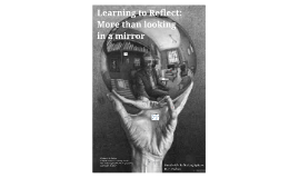 Learning to Reflect: More than looking in a mirror Fall 2017