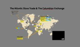 Copy of The Atlantic Slave Trade & The Columbian Exchange
