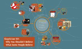 Skepticism 101- Why You Shouldn't Bel