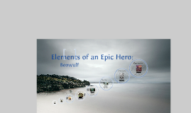 Elements of the Epic Hero: Beowulf