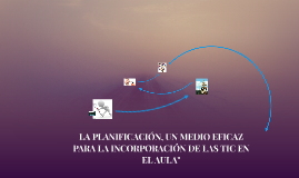 INCORPORACION DE TIC EN LA PLANIFICACION