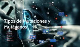 Tipos de Mutaciones y Mutagenos