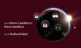 Copy of 1.1.1 Rayos Catodicos y Rayos anodicos