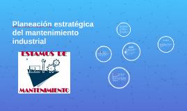 Copy of Planeación estratégica del mantenimiento industrial
