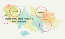 Oregon/Santa fe trail & Gold rush 1849