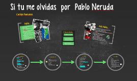 Si tu me Olividas - Pablo Neruda