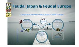 Copy of Feudal Japan & Feudal Europe