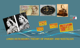 LINDA HUTCHEON'S THEORY OF NOSTALGIA AND PARODY