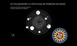 ACTUALIZACIONES  AL PROTOCOLO DE TRABAJOS DE GRADO
