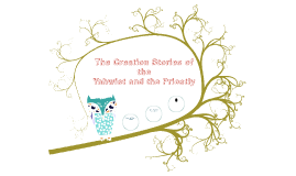 The Creation Stories of the Yahwist and the Preistly
