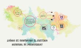 Copy of ¿Cómo se configuro el sistema mundial de posguerra?