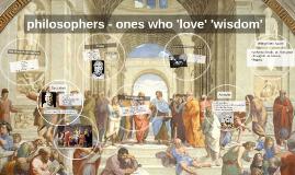 philosophers - ones who 'love' 'wisdom'