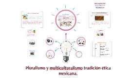 Pluralismo y multiculturalismo tradición ética mexicana