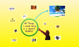 3 things to bring on a deserted island essay You are stranded on a desert island and get to take 3 things with you what are they and why what are useful things to bring to a deserted island.