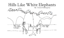 essay about hills like white elephants Essays, term papers, book reports, research papers on literature: ernest hemingway free papers and essays on hills like white elephants we provide free model essays.