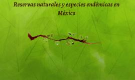 Reservas naturales y especies endémicas en México