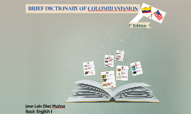 BRIEF DICTIONARY OF COLOMBIANISMOS