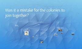 Was it a mistake for the colonies to join together?