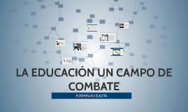 LA EDUCACIÓN UN CAMBO DE COMBATE