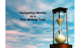 Navigating Identity as a Peer Writing Tutor