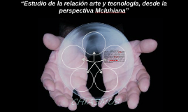 """""""Estudio de la relación arte y tecnología, desde la perspect"""