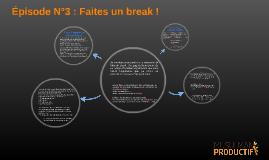 Épisode N°3 : Faites un break !