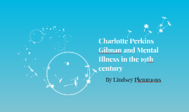 Charlotte Perkins Gilman and Mental Illness in the 19th cent