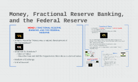 MONEY, FRACTIONAL RESERVE BANKING, AND THE FEDERAL RESERVE