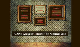 A Arte Grega e Conceito de Naturalismo