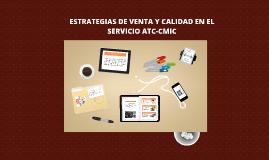 ESTRATEGIAS DE VENTA Y CALIDAD EN EL SERVICIO ATC-CMIC