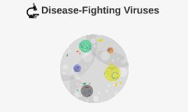 Disease Fighting Viruses