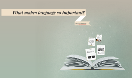 What makes language so important?