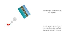 MONTENEGRO IS...