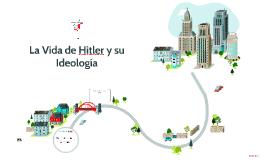 La Vida de Hitler y su Ideología