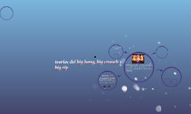teorías del big bang, big crunch y big rip