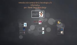 introducción general de la tecnologia y la informatica