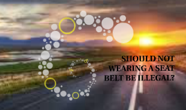 should not wearing a seat belt be illegal Start studying writing: persuasive essay topics  should not wearing a seat-belt be illegal  should gambling and sports-betting be illegal or should the.