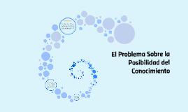 El Problema Sobre la Posibilidad del Conocimiento