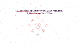 LA AUDITORIA ADMINISTRATIVA Y LOS PROCESOS DE EVALUACION